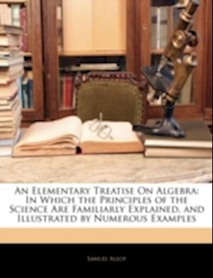 An Elementary Treatise on Algebra af Samuel Alsop