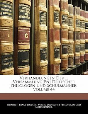 Verhandlungen Der ... Versammlung[en] Deutscher Philologen Und Schulm Nner, Volume 44 af Verein Deut Philologen Und Schulmnner, Heinrich Ernst Bindseil