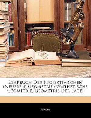 Lehrbuch Der Projektivischen (Neueren) Geometrie (Synthetische Geometrie, Geometrie Der Lage) af J. Sachs