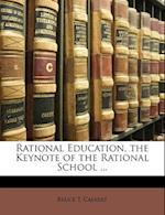 Rational Education, the Keynote of the Rational School ... af Bruce T. Calvert