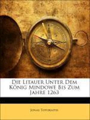Die Litauer Unter Dem Konig Mindowe, Bis Zum Jahre 1263 af Jonas Totoraitis