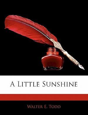 A Little Sunshine af Walter E. Todd