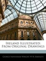 Ireland Illustrated af W. H. Bartlett, William Henry Bartlett, George Newenham Wright