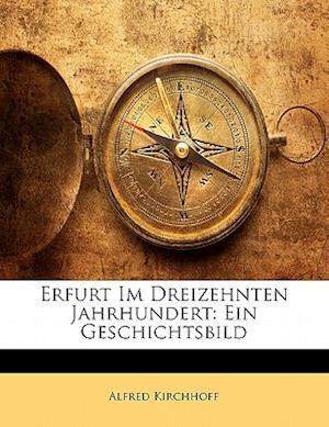Erfurt Im Dreizehnten Jahrhundert af Alfred Kirchhoff