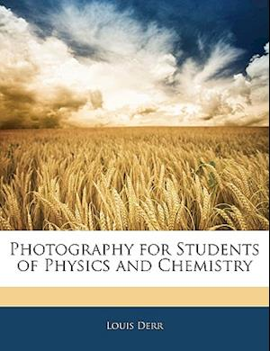 Photography for Students of Physics and Chemistry af Louis Derr