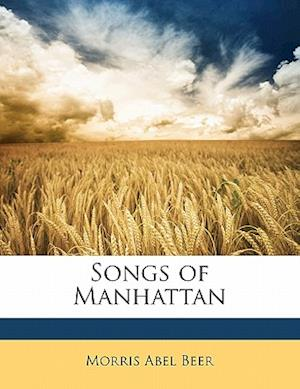Songs of Manhattan af Morris Abel Beer