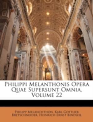 Philippi Melanthonis Opera Quae Supersunt Omnia, Volume 22 af Philipp Melanchthon, Heinrich Ernst Bindseil, Karl Gottlieb Bretschneider
