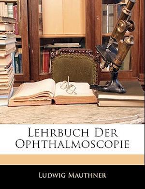 Lehrbuch Der Ophthalmoscopie af Ludwig Mauthner