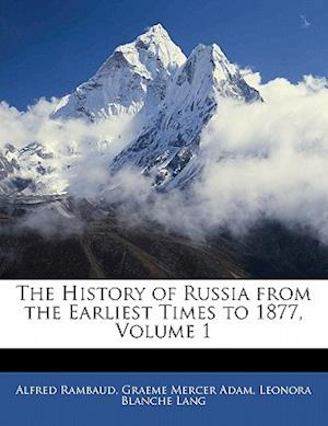 The History of Russia from the Earliest Times to 1877, Volume 1 af Graeme Mercer Adam, Alfred Rambaud, Leonora Blanche Lang