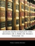 Collection Complte Des Uvres de L'Abb de Mably, Volume 14 af Gabriel Bonnot De Mably, Gabriel Brizard