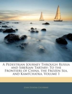 A Pedestrian Journey Through Russia and Siberian Tartary af John Dundas Cochrane