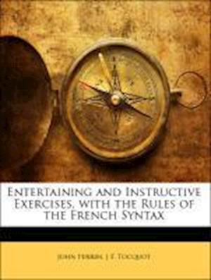 Entertaining and Instructive Exercises, with the Rules of the French Syntax af John Perrin, J. F. Tocquot