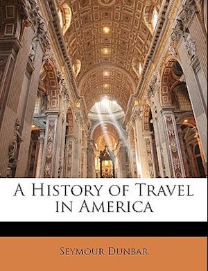 A History of Travel in America af Seymour Dunbar