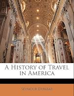 A History of Travel in America af Seymour Dunbar