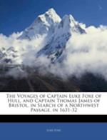 The Voyages of Captain Luke Foxe of Hull, and Captain Thomas James of Bristol, in Search of a Northwest Passage, in 1631-32 af Luke Foxe