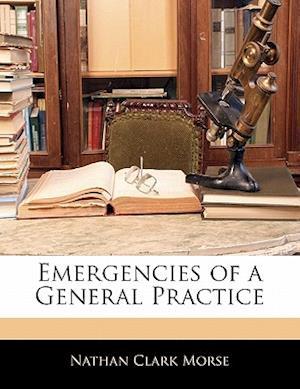 Emergencies of a General Practice af Nathan Clark Morse