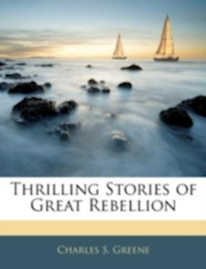 Thrilling Stories of Great Rebellion af Charles S. Greene