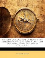 Histoire de La Guerre de Hongrie En 1848-1849 af Alphonse Balleydier