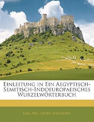 Einleitung in Ein Aegyptisch-Semitisch-Indoeuropaeisches Wurzelworterbuch af Karl Abel, George Steindorff