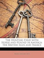 The Hunting Field with Horse and Hound in America af Frank Sherman Peer