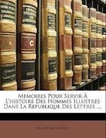 Memoires Pour Servir A L'Histoire Des Hommes Illustres Dans La Republique Des Lettres .... af Jean-Pierre Niceron