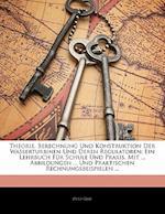 Theorie, Berechnung Und Konstruktion Der Wasserturbinen Und Deren Regulatoren af Otto Graf