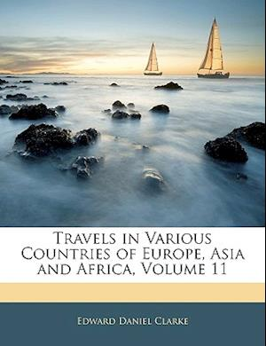 Travels in Various Countries of Europe, Asia and Africa, Volume 11 af Edward Daniel Clarke