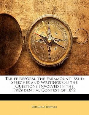 Tariff Reform, the Paramount Issue af William M. Springer