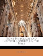 Eight Historical and Critical Lectures on the Bible af John Prince