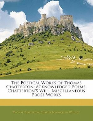 The Poetical Works of Thomas Chatterton af Charles Bonnycastle Willcox, Thomas Chatterton
