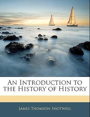 An Introduction to the History of History af James Thomson Shotwell