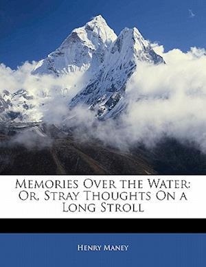 Memories Over the Water af Henry Maney