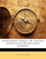 Northern Lands; Or, Young America in Russia and Prussia. af William T. Adams