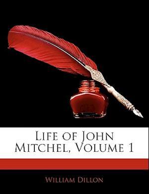Life of John Mitchel, Volume 1 af William Dillon