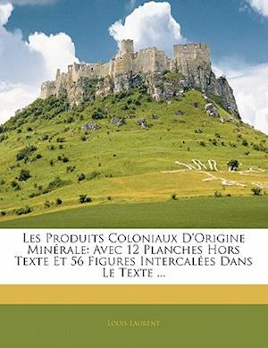 Les Produits Coloniaux D'Origine Minerale af Louis Laurent