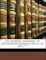Les Pensees, Maximes, Et Reflexions Morales de M. Le Duc ***. af Francois De La Rochefoucauld, Franois La Rochefoucauld, Francois La Rochefoucauld