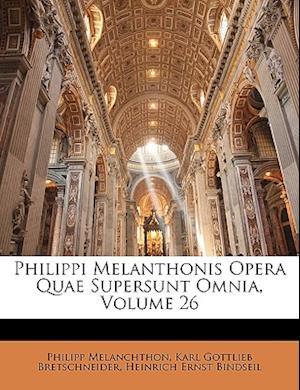 Philippi Melanthonis Opera Quae Supersunt Omnia, Volume 26 af Heinrich Ernst Bindseil, Karl Gottlieb Bretschneider, Philipp Melanchthon