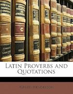 Latin Proverbs and Quotations af Alfred Henderson