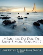 Memoires Du Duc de Saint-Simon, Volume 17 af Louis Rouvroy De Saint-Simon, Adolphe Cheruel, Adolphe Chruel