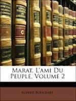 Marat, L'Ami Du Peuple, Volume 2 af Alfred Bougeart