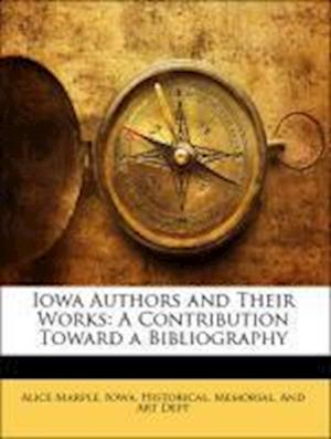 Iowa Authors and Their Works af Alice Marple