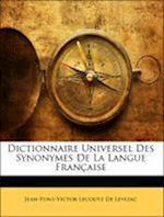 Dictionnaire Universel Des Synonymes de La Langue Francaise af Jean-Pons-Victor Lecoutz De Levizac