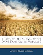 Histoire de La Divination Dans L'Antiquite, Volume 2 af Auguste Bouch-LeClercq, Auguste Bouche-Leclercq