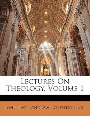 Lectures on Theology, Volume 1 af Andrew Coventry Dick, John Dick
