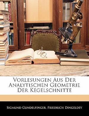 Vorlesungen Aus Der Analytischen Geometrie Der Kegelschnitte af Friedrich Dingeldey, Sigmund Gundelfinger