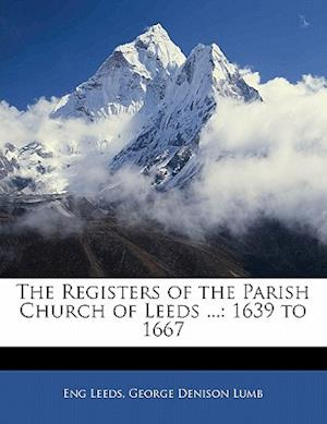 The Registers of the Parish Church of Leeds ... af Eng Leeds, George Denison Lumb