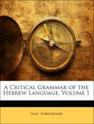 A Critical Grammar of the Hebrew Language, Volume 1 af Isaac Nordheimer