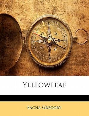 Yellowleaf af Sacha Gregory