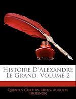 Histoire D'Alexandre Le Grand, Volume 2 af Quintus Curtius Rufus, Auguste Trognon