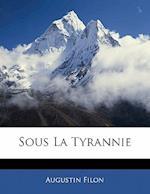 Sous La Tyrannie af Augustin Filon